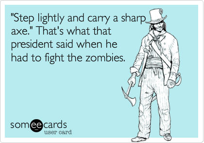 """Step lightly and carry a sharp