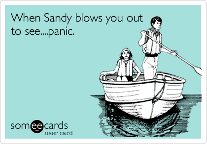 When Sandy blows you outto see....panic.
