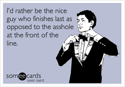 I'd rather be the nice