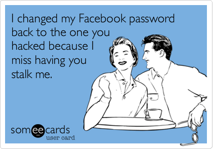 I changed my Facebook password back to the one you