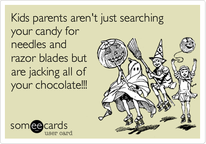 Kids parents aren't just searching your candy for
