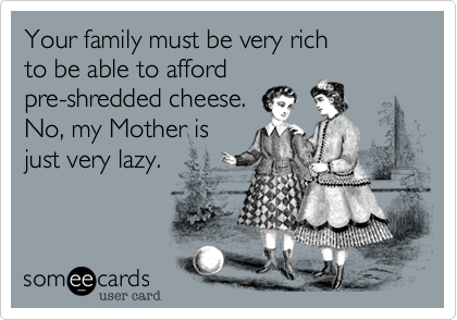 Your family must be very rich