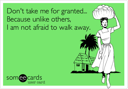 Don't take me for granted...