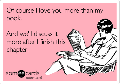 Of course I love you more than my book.