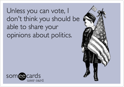 Unless you can vote, I