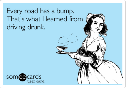 Every road has a bump.