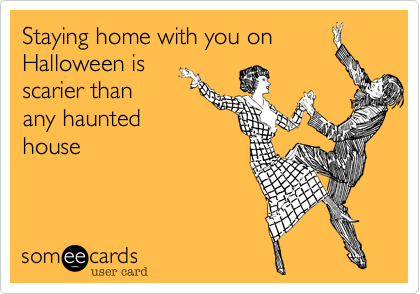 Staying home with you on Halloween is