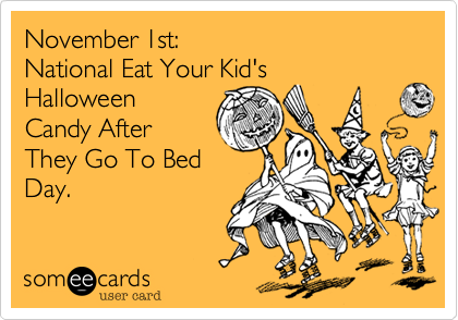 November 1st:                        National Eat Your Kid's   