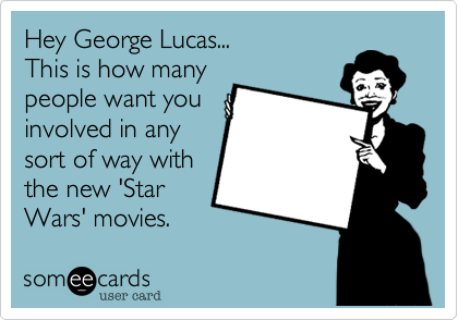 Hey George Lucas...