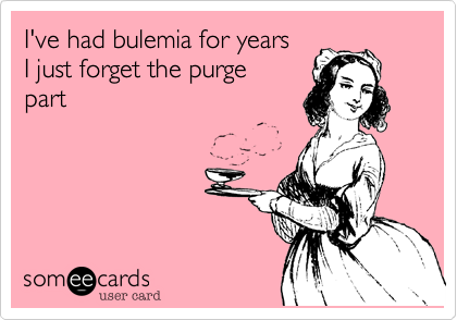 I've had bulemia for years  