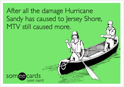After all the damage Hurricane Sandy has caused to Jersey Shore, MTV still caused more.