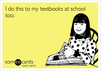 I do this to my textbooks at school too.