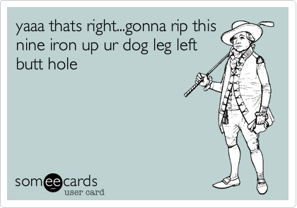 yaaa thats right...gonna rip this