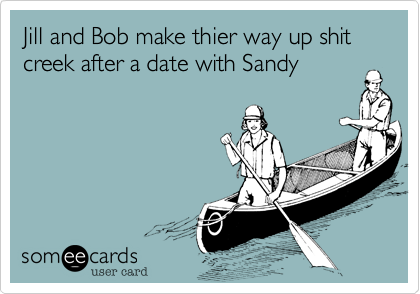 Jill and Bob make thier way up shit creek after a date with Sandy