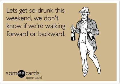 Lets get so drunk this