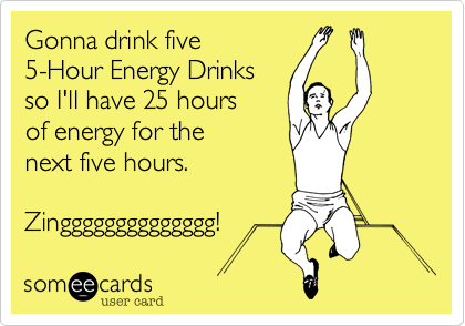 Gonna drink five 