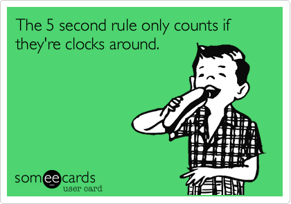 The 5 second rule only counts if they're clocks around.