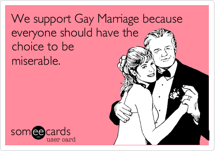 We support Gay Marriage because everyone should have the