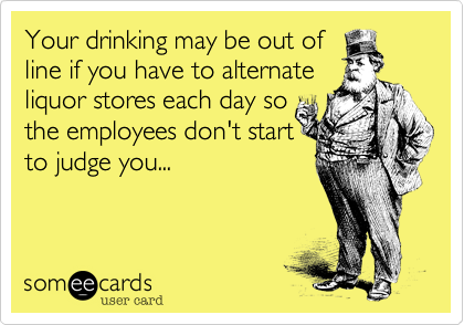 Your drinking may be out of