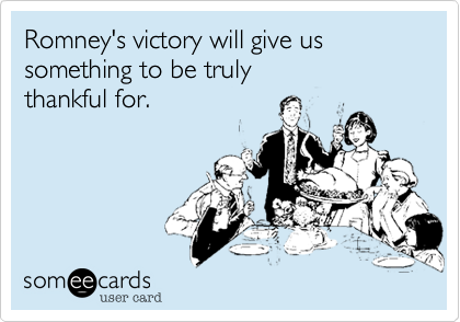Romney's victory will give ussomething to be trulythankful for.