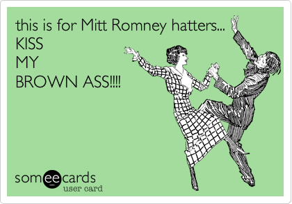 this is for Mitt Romney hatters...