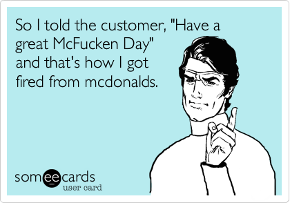 "So I told the customer, ""Have a great McFucken Day""