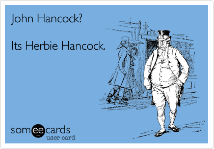 John Hancock? Its Herbie Hancock.