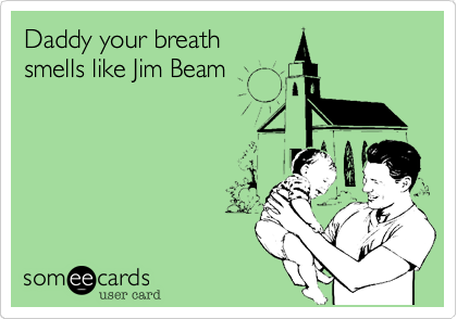 Daddy your breath