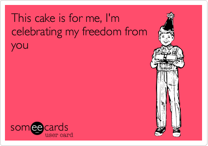 This cake is for me, I'm