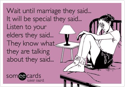 Wait until marriage they said...