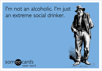 I'm not an alcoholic. I'm just