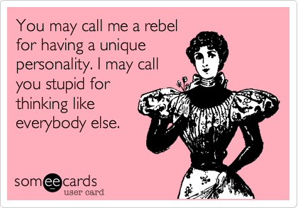 You may call me a rebel