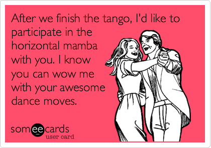 After we finish the tango, I'd like to participate in the