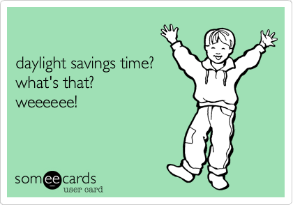 daylight savings time?