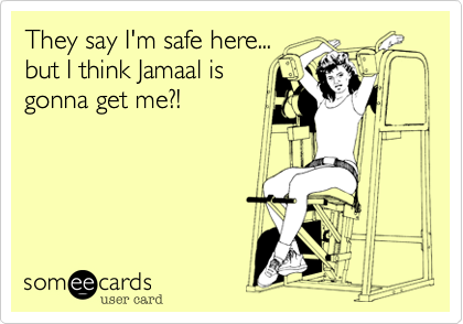 They say I'm safe here...