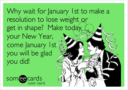Why wait for January 1st to make a resolution to lose weight or