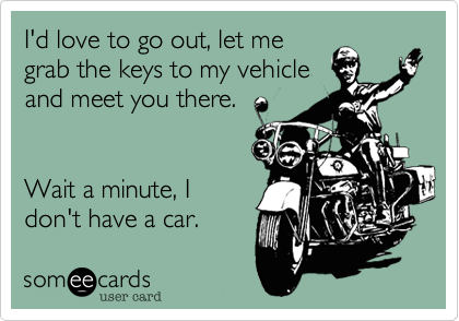 I'd love to go out, let me