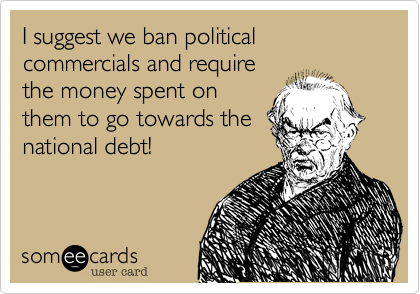 I suggest we ban political commercials and require