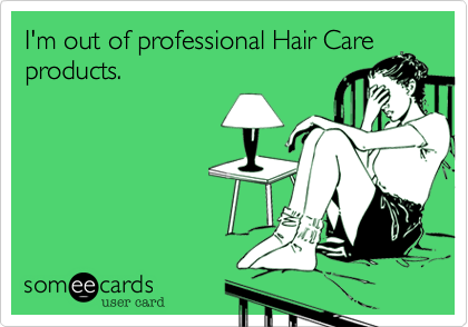 I'm out of professional Hair Care