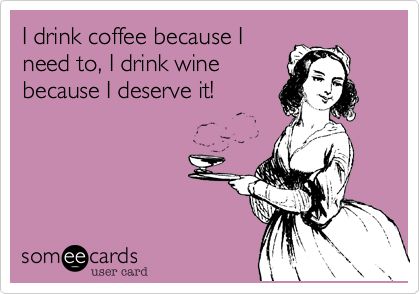 I drink coffee because I