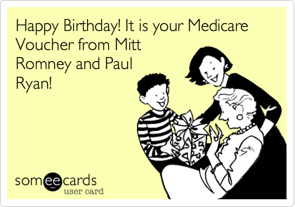 Happy Birthday! It is your Medicare Voucher from Mitt