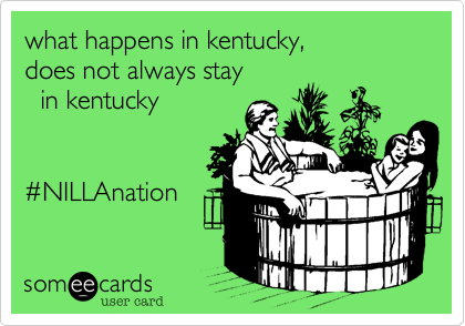 what happens in kentucky,does not always stay  in kentucky#NILLAnation