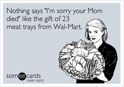 "Nothing says ""I'm sorry your Mom died"" like the gift of 23