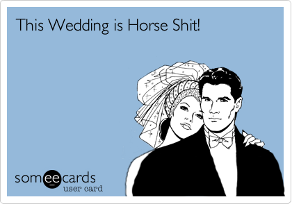 This Wedding is Horse Shit!