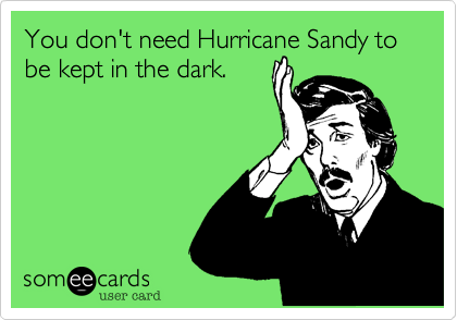 You don't need Hurricane Sandy to be kept in the dark.