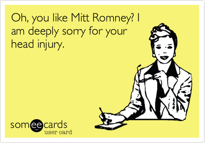 Oh, you like Mitt Romney? I