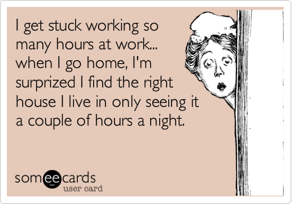 I get stuck working so