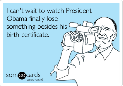 I can't wait to watch President Obama finally lose