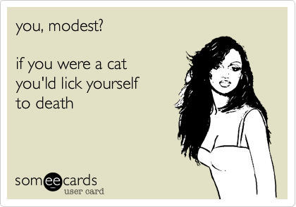 you, modest?