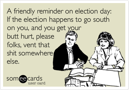 A friendly reminder on election day: